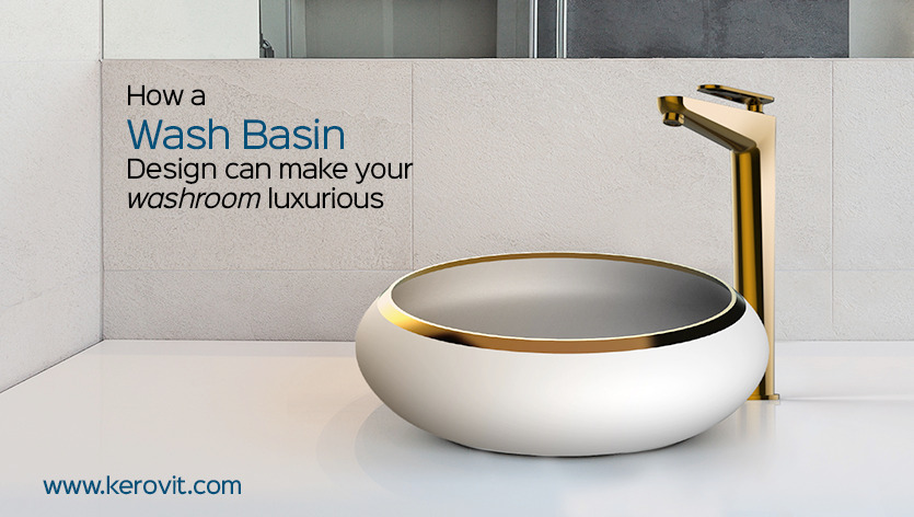 How a Wash Basin Design Can Make Your Washroom Luxurious