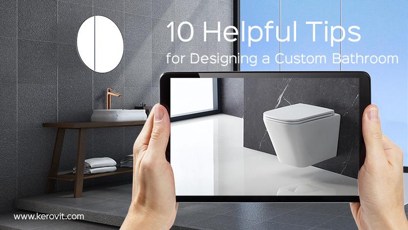 10 Helpful Tips for Designing a Custom Bathroom